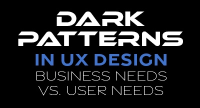 Dark Patterns in User Interfaces — Business Needs vs. User Needs
