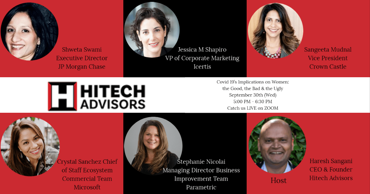 The flyer for our event 'COVID-19's Implications on Women'. The flyer includes headshots of Shweta Swami from JP Morgan, Jessica M Shapiro from Icertis, Sangeeta Mudnal from Crown Castle, Crystal Sanchez from Microsoft, Stephanie Nicolai from Parametric, and Haresh Sangani from Hitech Advisors.